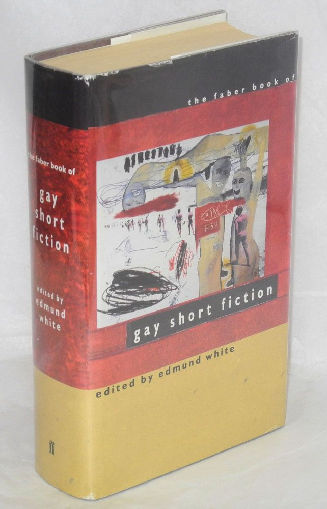 The Faber book of gay short fiction. Edmund White, ed.