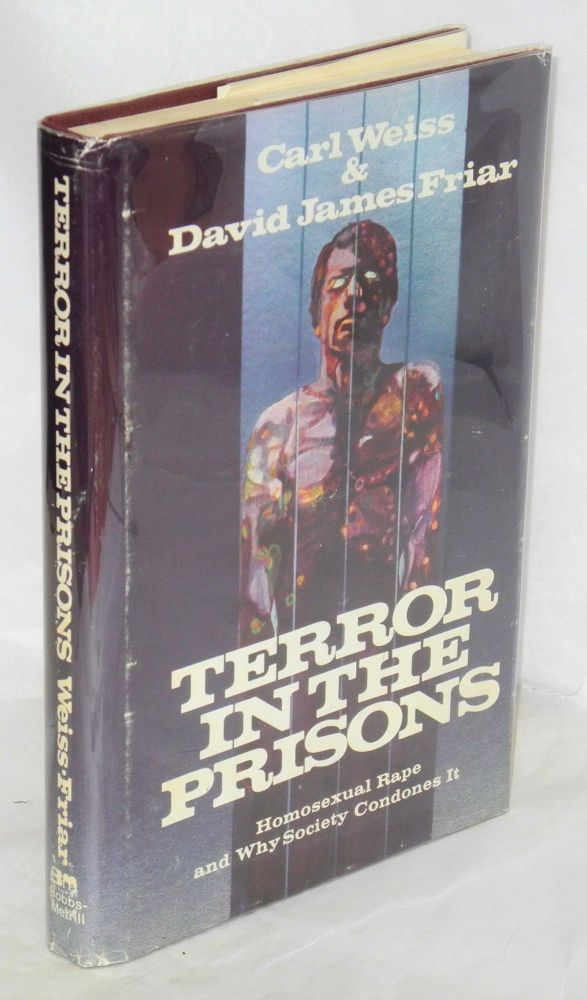 Terror in the prisons; homosexual rape and why society condones it. Carl Weiss, David James Friar.