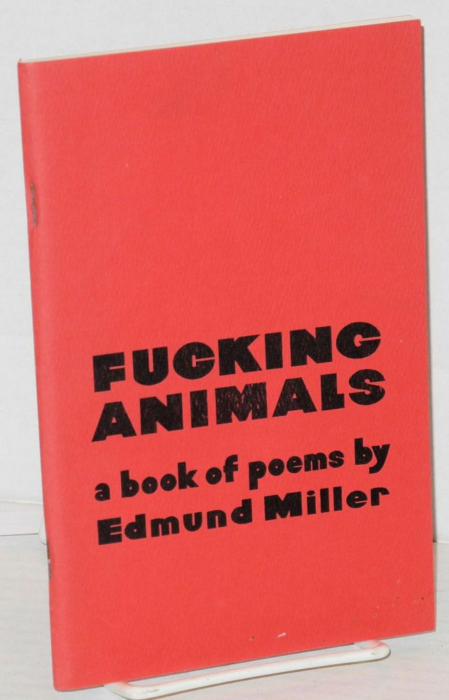 Fucking animals; a book of poems. Edmund Miller.