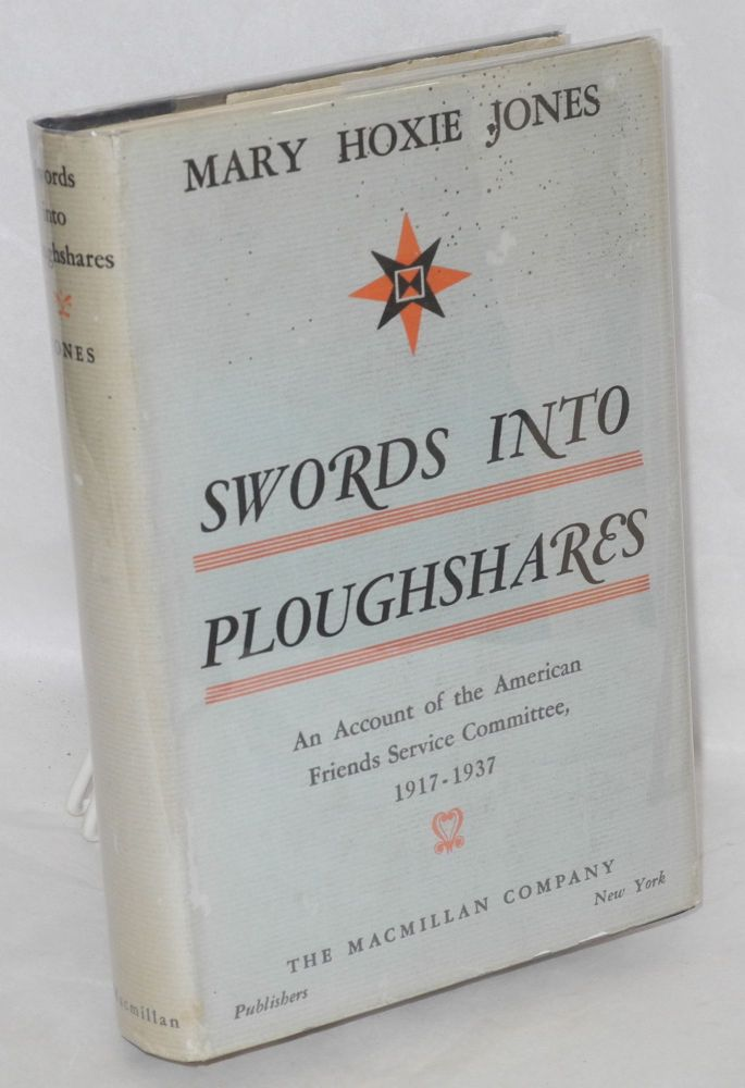 Swords into ploughshares; an account of The American Friends Service Committee, 1917-1937. Mary Hoxie Jones.