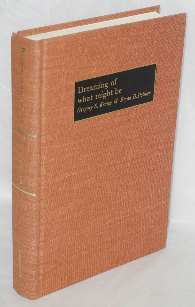 Dreaming of what might be; the Knights of Labor in Ontario, 1880-1900. Gregory S. Kealey, Bryan D. Palmer.