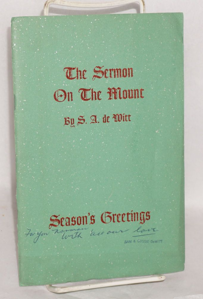 The Sermon on the Mount; set to rhyme and rhythm out of the King James version of the New Testament...the Gospel according to Matthew. Samuel A. De Witt.