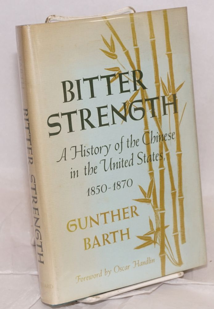 Bitter strength; a history of the Chinese in the United States, 1850-1870. Gunther Barth.