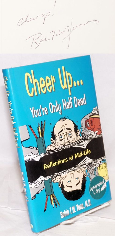 Cheer up . . . you're only half dead; reflections at mid-life. Robin T. W. Yuan.