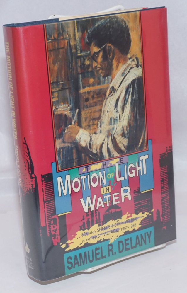 The motion of light in water; sex and science fiction writing in the East Village, 1957-1965. Samuel R. Delany.