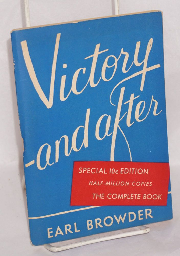Victory -- and after. Earl Browder.