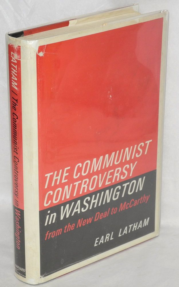 The Communist controversy in Washington; from the New Deal to McCarthy. Earl Latham.