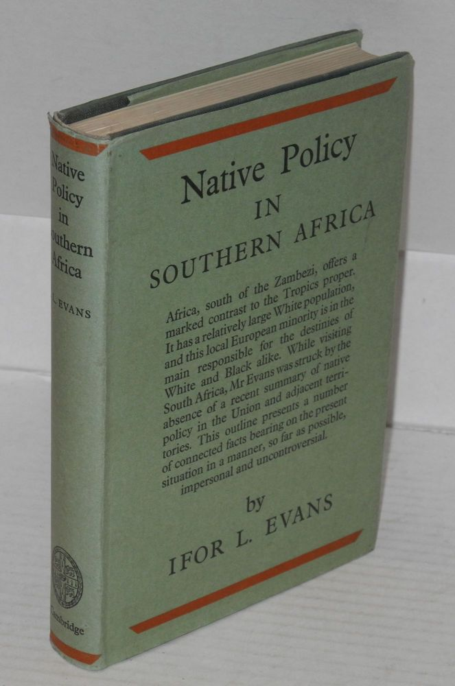 Native policy in Southern Africa; an outline. Ifor L. Evans.