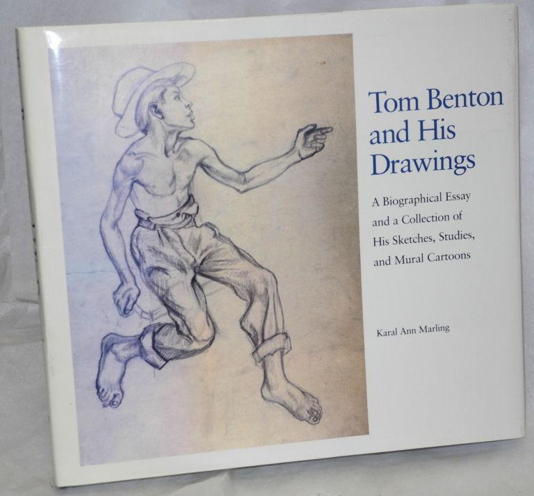 Tom Benton and his drawings; a biographical essay and a collection of his sketches, studies, and mural cartoons. Thomas Hart Benton, by Karal Ann Marling.