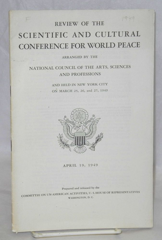 Review of the Scientific and Cultural Conference for World Peace, arranged by the National Council of the Arts, Sciences and Profession, and held in New York City on March 25, 26, and 27, 1949. United States. House of Representatives. Committee on Un-American Activities.