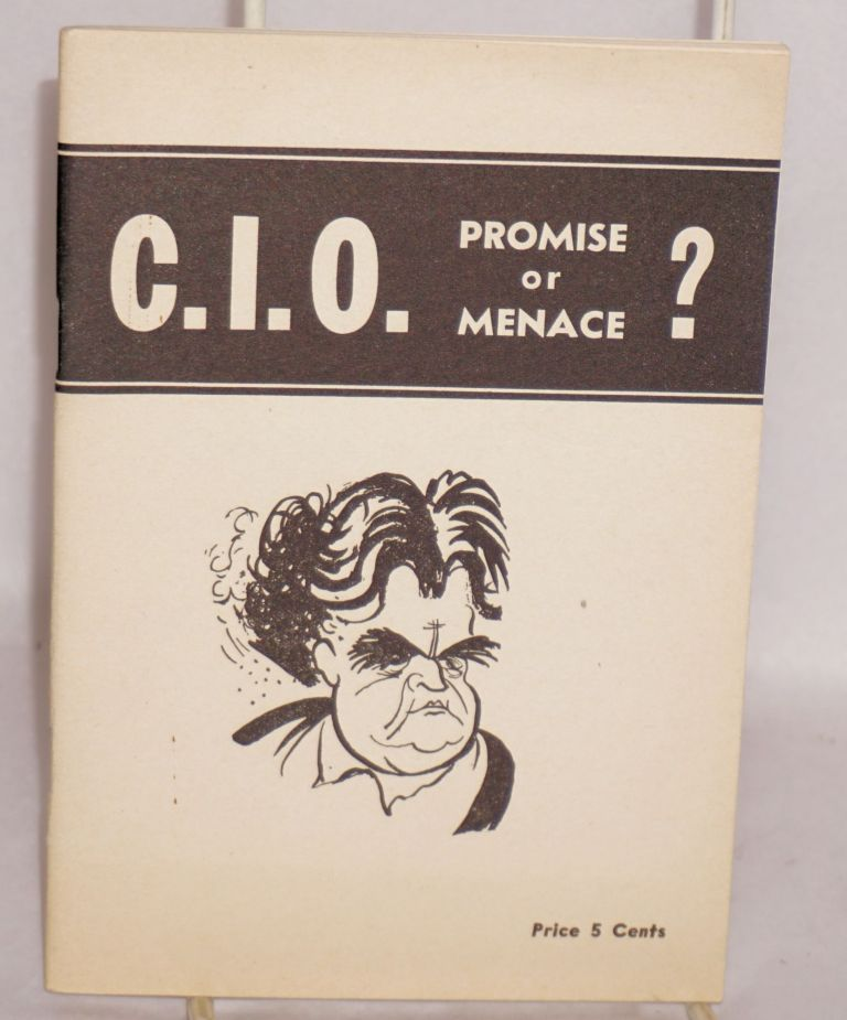 C.I.O.; promise or menace? Industrial Union Party.