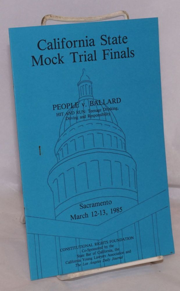 California State Mock Trial Finals: People v. Ballard; hit and run: teenage drinking, driving and responsibility; Sacramento March 12 - 13, 1985