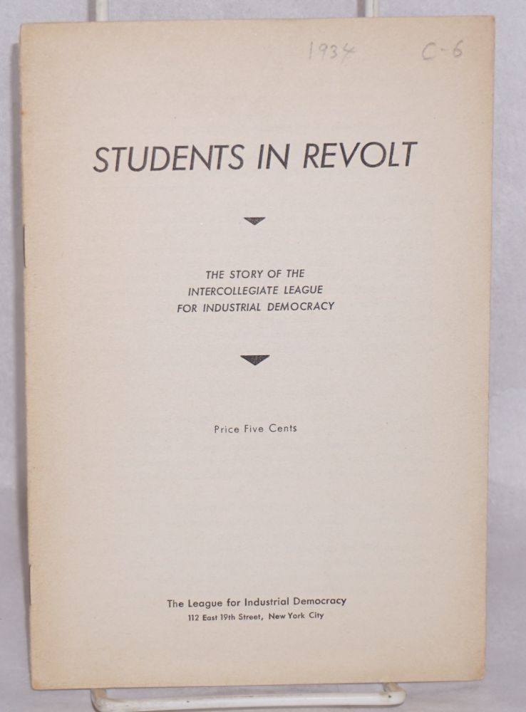 Students in revolt. The story of the Intercollegiate League for Industrial Democracy. League for Industrial Democracy.