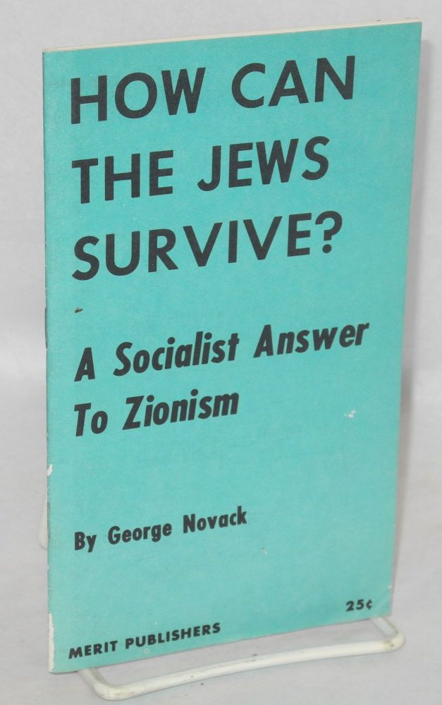 How can the Jews survive? A socialist answer to Zionism. George Novack.