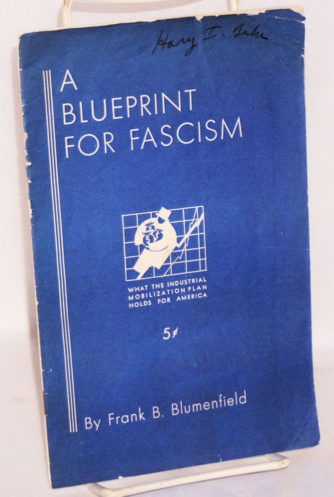 A blueprint for Fascism; an analysis of the Industrial Mobilization Plan. Frank B. Blumenfield