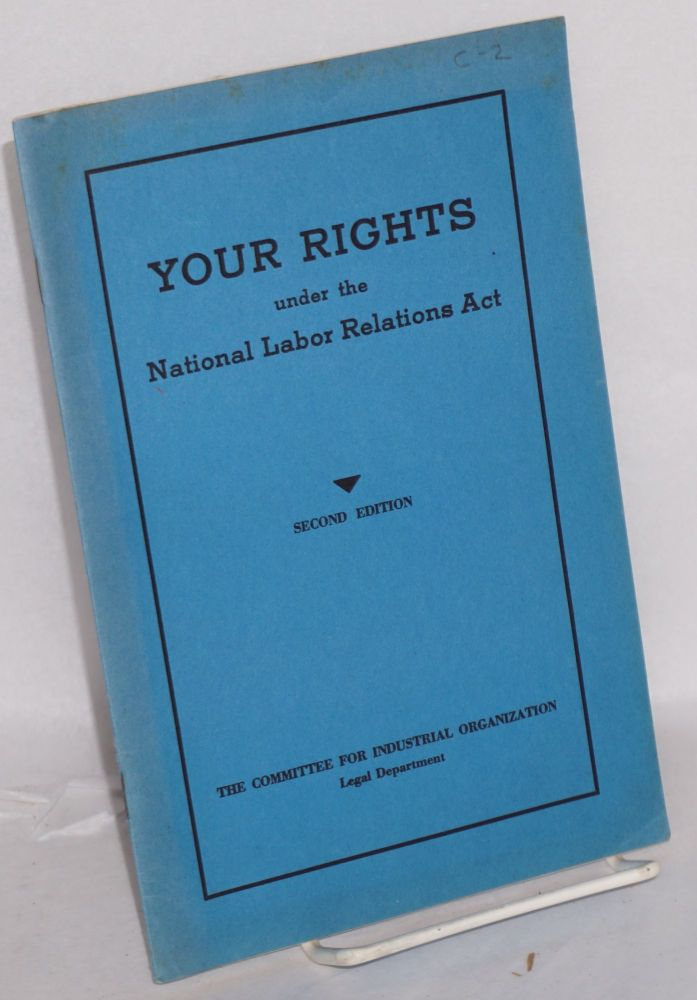 Your rights under the National Labor Relations Act. Committee for Industrial Organization. Legal Department.