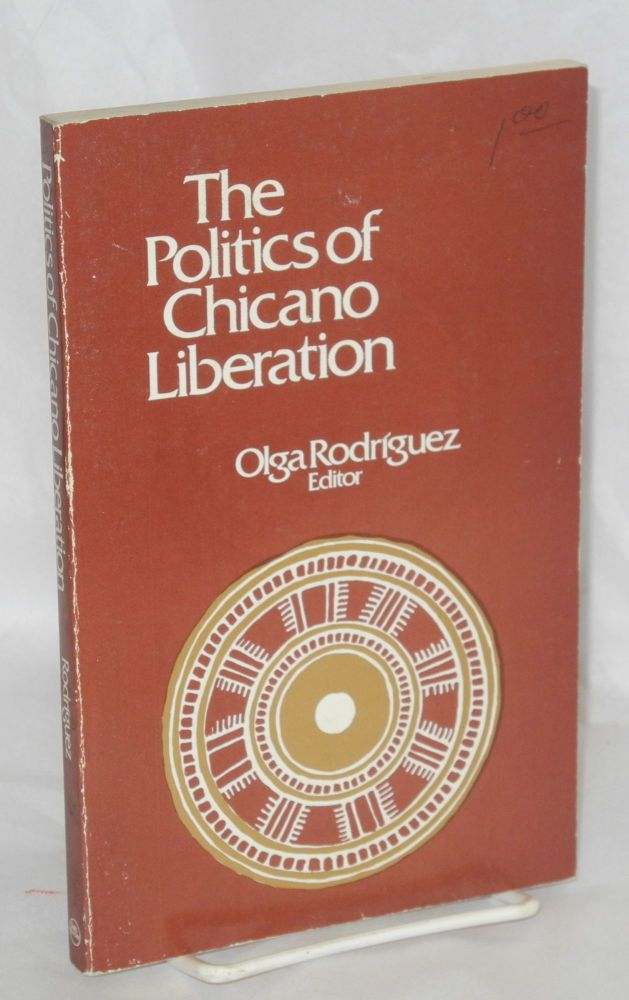 The politics of Chicano liberation. Olga Rodríguez, , Antonio Camejo.
