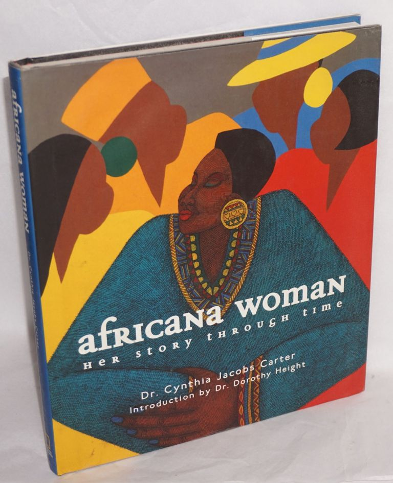 Africana woman; her story through time, intrduction by Dr. Dorothy Height. Cynthia Jacobs Carter.
