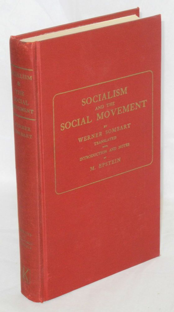 Socialism and the social movement. Translated from the sixth (enlarged) German edition with introduction and notes by M. Epstein. Werner Sombart.