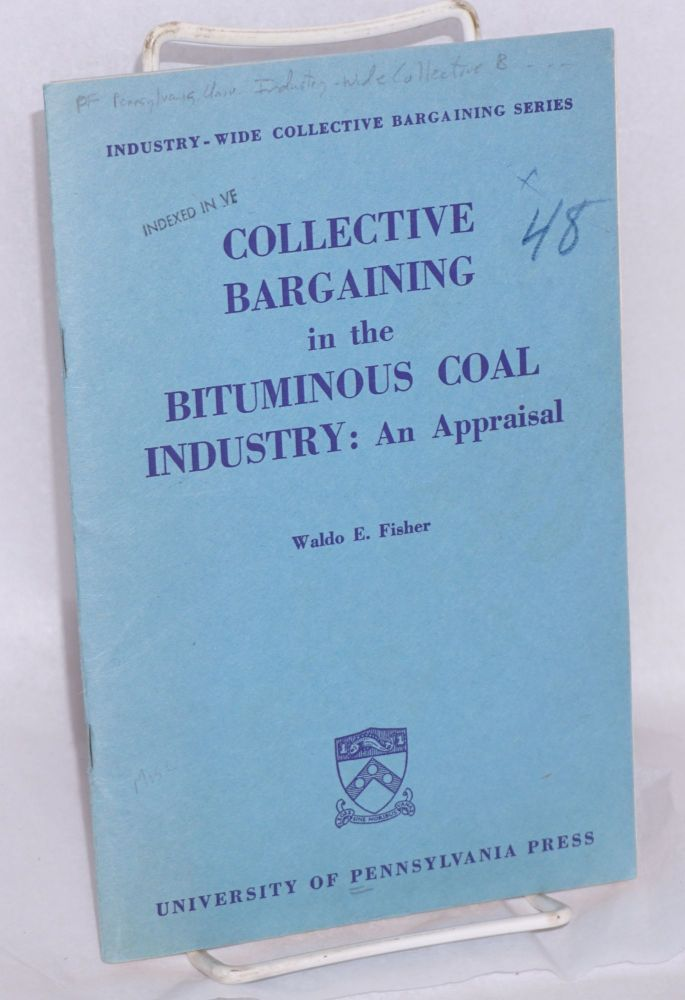Collective bargaining in the bituminous coal industry: an appraisal. Waldo E. Fisher.