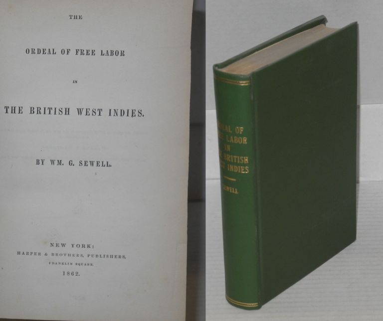 The ordeal of free labor in the British West Indies. Wm. G. Sewell.