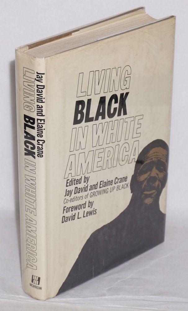 Living black in white America; with a foreword by David L. Lewis. Jay David, eds Elaine Crane.