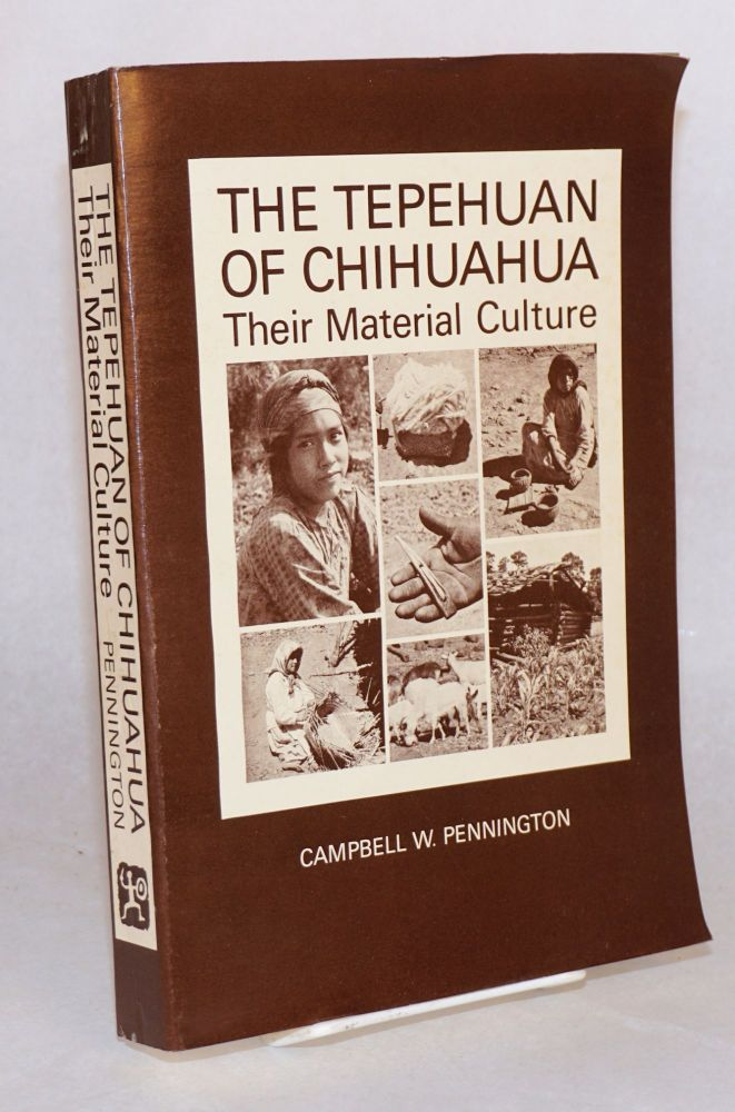 The Tepehuan of Chihuahua; their material culture. Campbell W. Pennington.