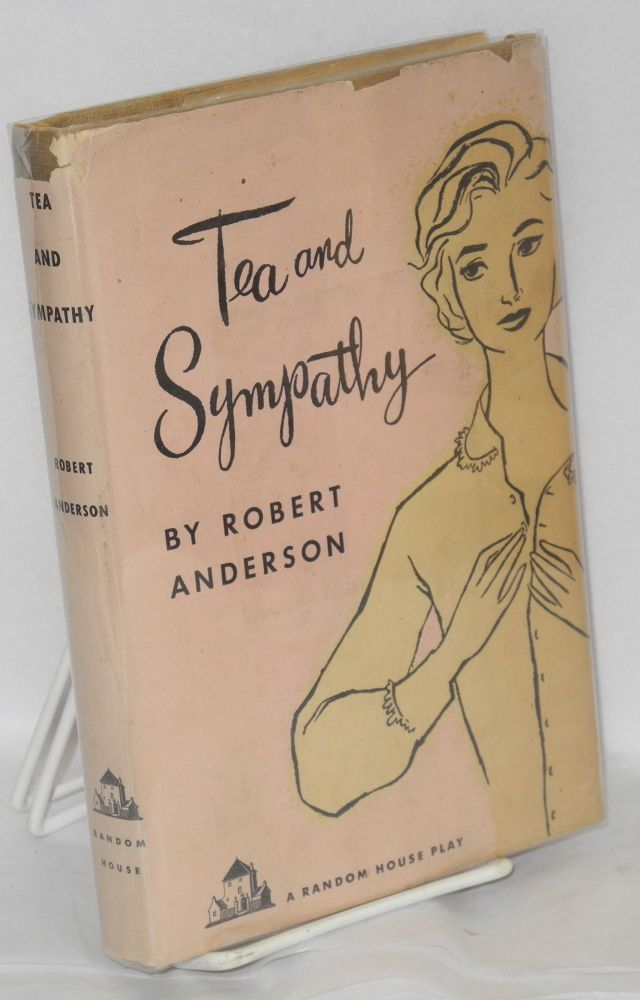 Tea and Sympathy [a Random House play]. Robert Anderson.