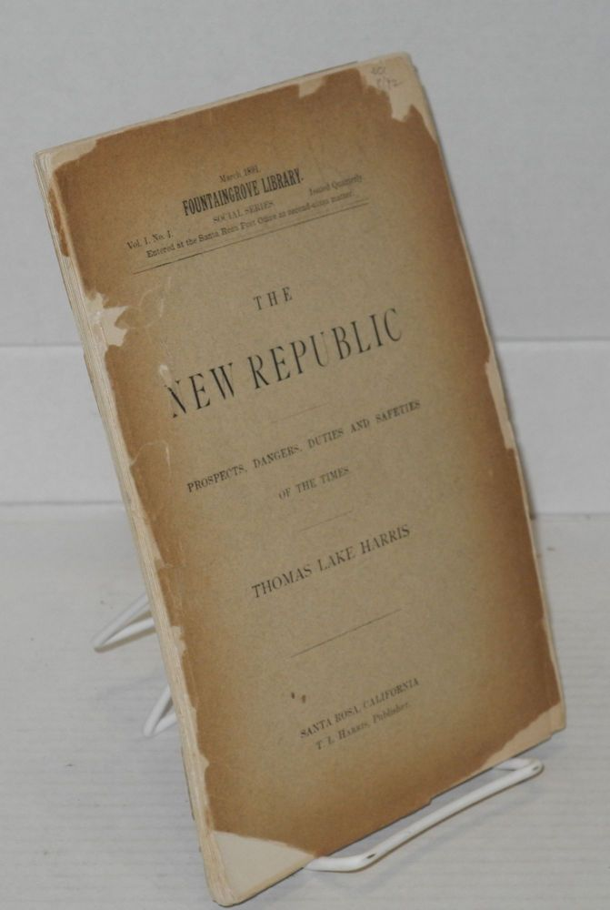 The new republic; prospects, dangers, duties and safeties of the times. Thomas Lake Harris.