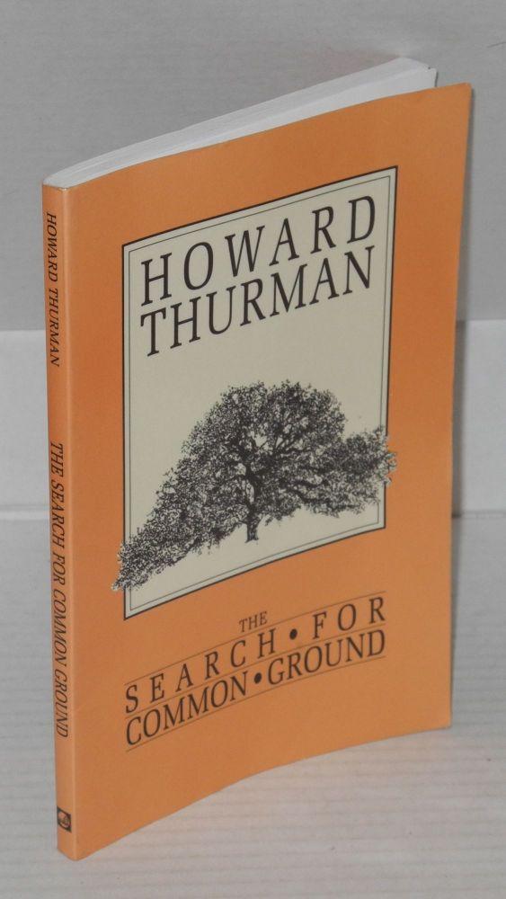 The search for common ground; an inquiry into the basis of man's experience of community. Howard Thurman.