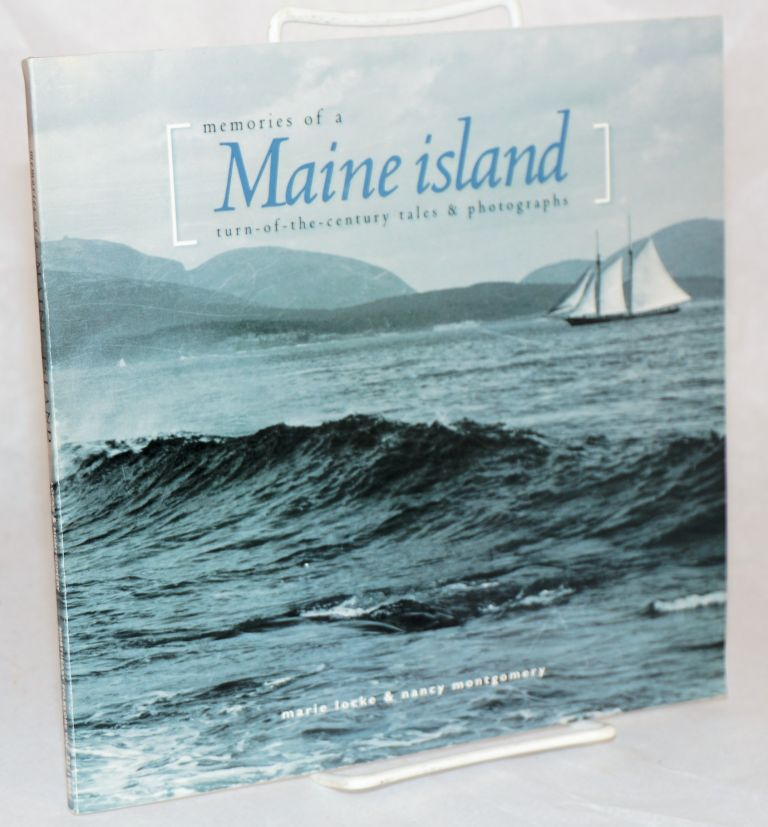 Memories of a Maine island : turn-of-the-century tales and photographs. Marie Locke, Nancy Montgomery.