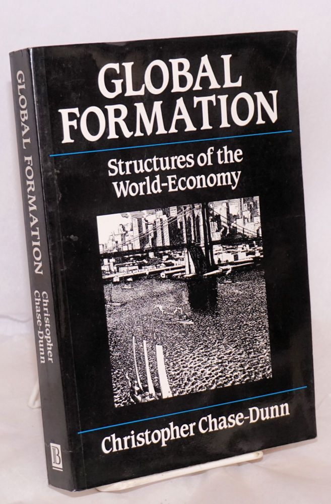 Global formation : structures of the world-economy. Christopher Chase-Dunn.