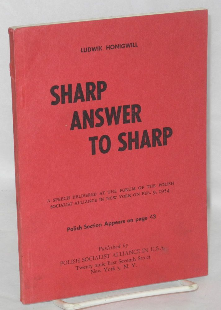 Sharp answer to Sharp. A speech delivered at the forum of the Polish Socialist Alliance in New York on Feb. 9, 1954. Ludwik Honigwell.