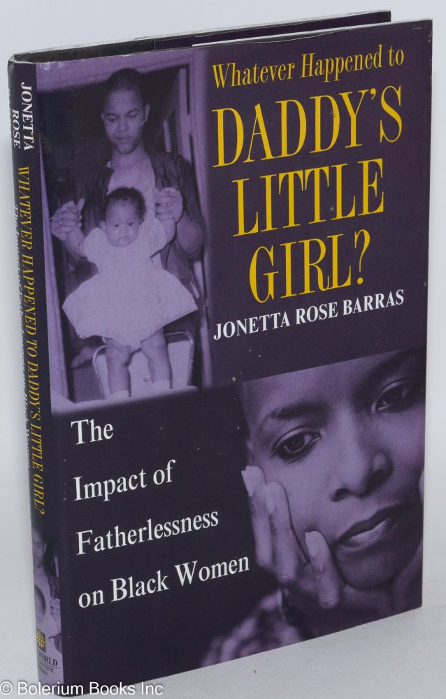 Whatever happened to daddy's little girl? The impact of fatherlessness on black women. Jonetta Rose Barras.