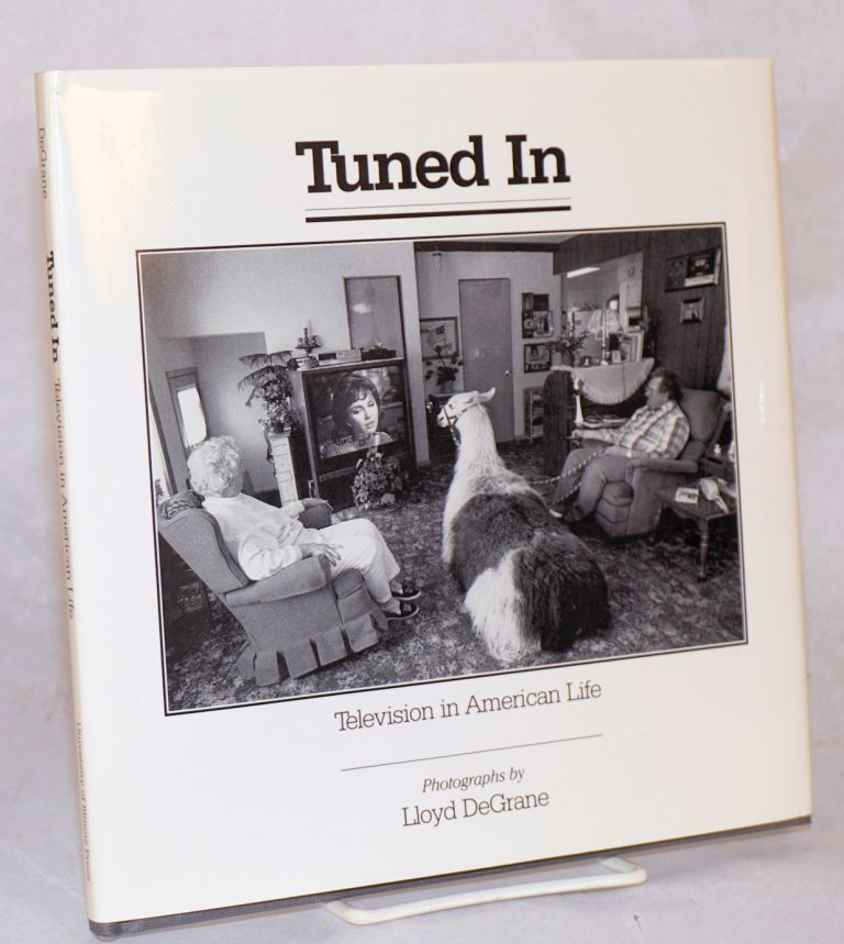 Tuned in: television in American life, with an introduction by William Brasher and a foreward by Larry A. Viskochil. Lloyd DeGrane, photographer.