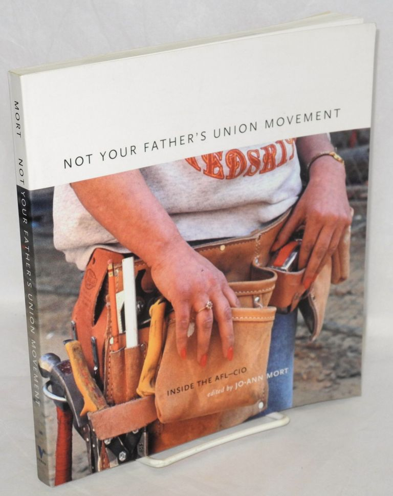 Not your father's union movement, inside the AFL-CIO. Jo-Ann Mort, ed.