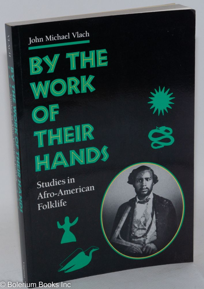 By the work of their hands; studies in Afro-American folk life, with a foreword by Lawrence W. Levine. John Michael Vlach.