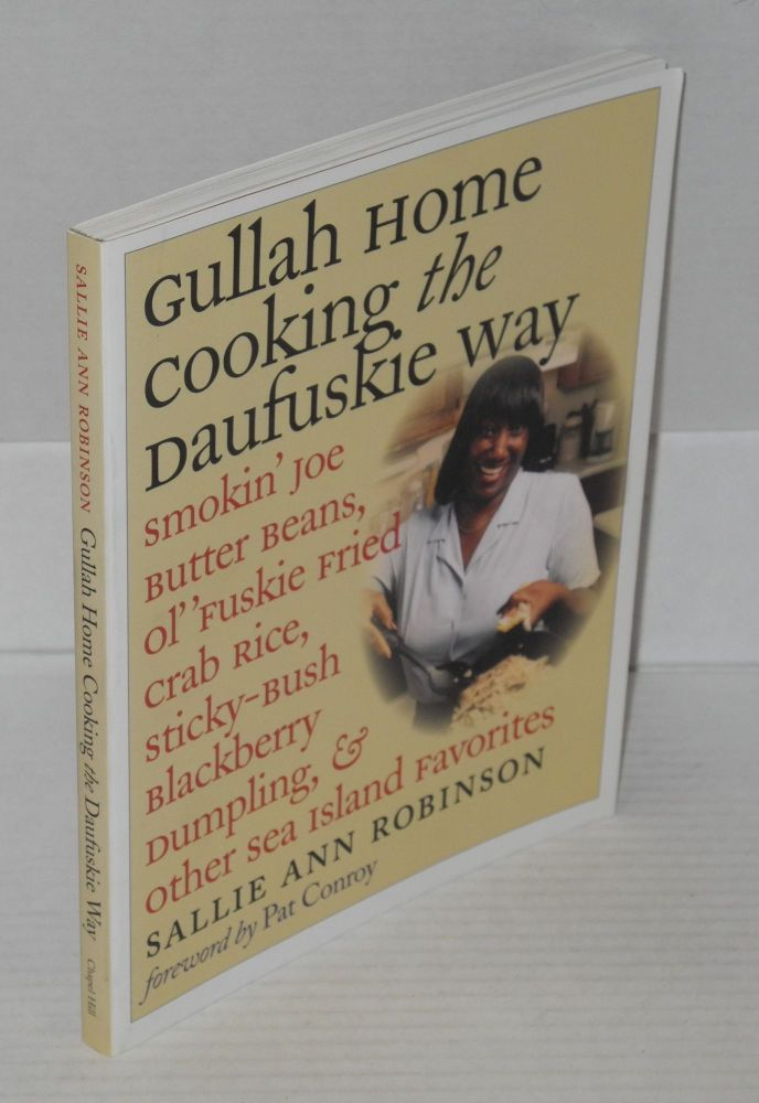 Gullah home cooking the daufuskie way; smokin' joe butter beans, ol' fuskie fried crab rice, sticky-bush blackberry dumpling, & other sea island favorites, foreword by Pat Conroy. Sallie Ann Robinson, , Gregory nWrten Smith.