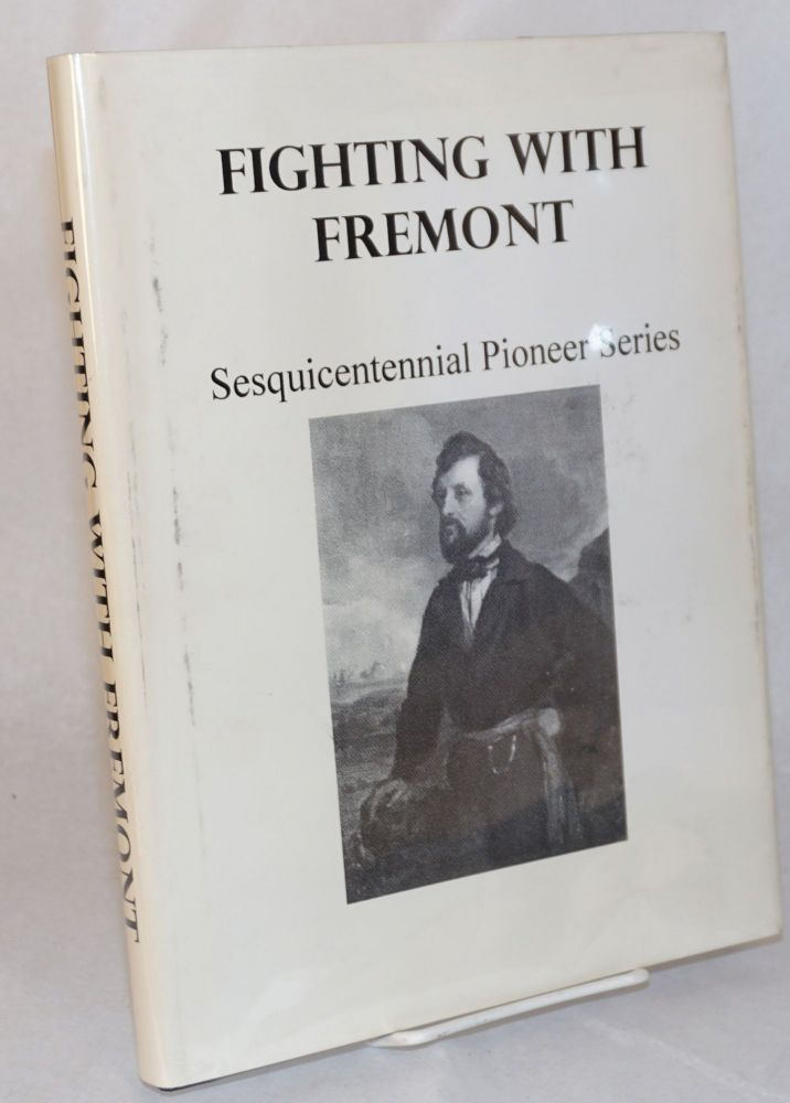 Fighting with Fremont:; sesquicentennial pioneer series; special preface by Irving Stone. Madera Method California Sesquicentennial Historians of Sierra Vista School.