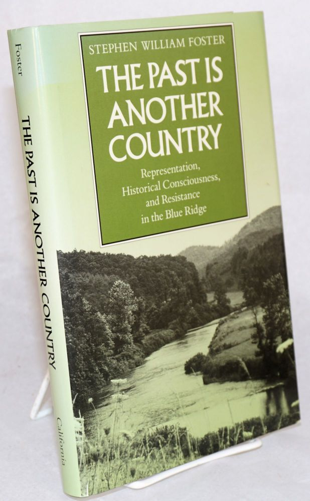 The past is another country: representation, historical consciousness, and resistance in the Blue Ridge. Stephen William Foster.