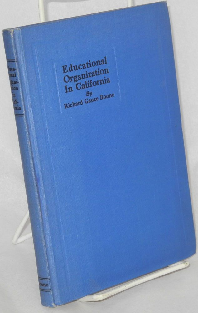 A history of educational organization in California. With an introduction by Arthur H. Chamberlain. Richard Gauze Boone.