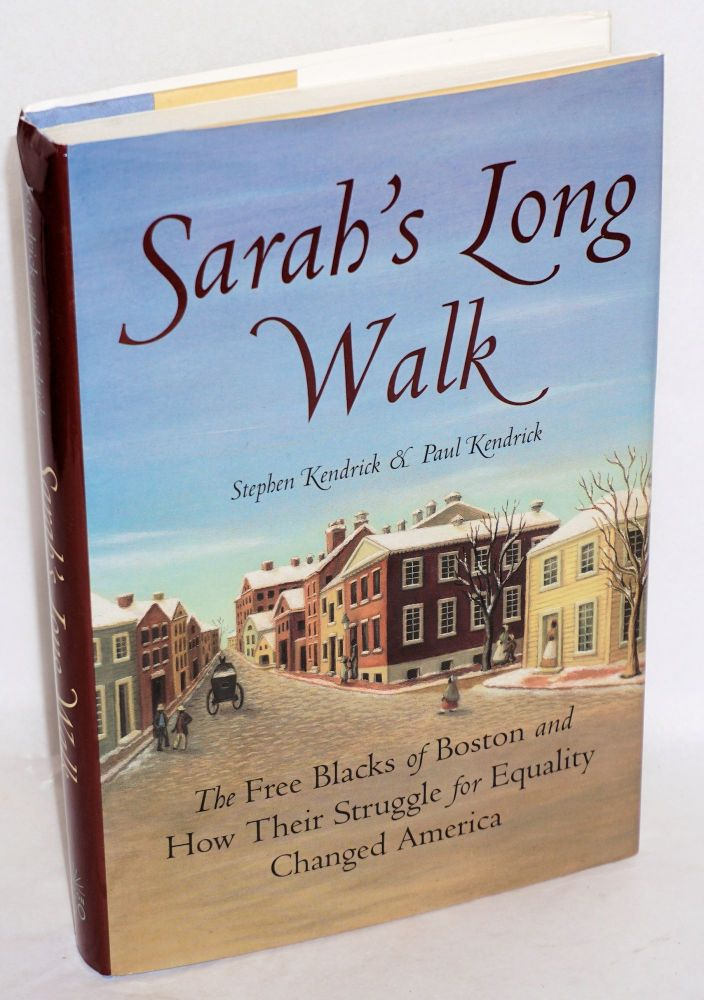 Sarah's long walk; the free blacks of Boston and how their struggle for equality changed America. Stephen Kendrick, Paul Kendrick.