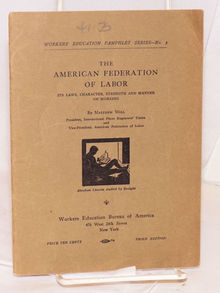 The American Federation of Labor, its laws, character, strength and manner of working. Third edition. Matthew Woll.