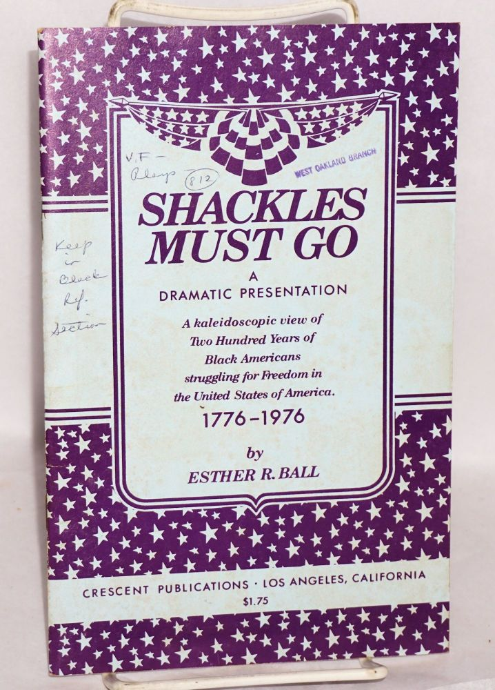Shackles must go; a portrayal of black America, 1776-1976. Esther R. Ball.