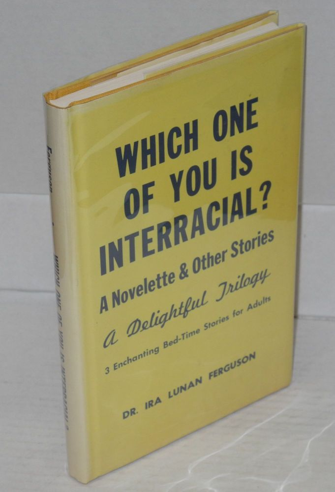 Which one of you is interracial? A novelette and other stories. A delightful trilogy. 3 enchanting bedtime stories for adults. Ira Lunan Ferguson.