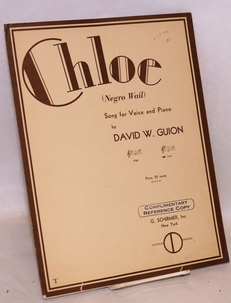 Chloe; (Negro wail), song for voice and piano. David W. Guion.