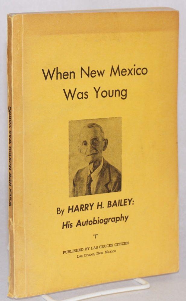 When New Mexico was young: by Harry H. Bailey: his autobiography. Harry H. Bailey, , Homer E. Gruver.