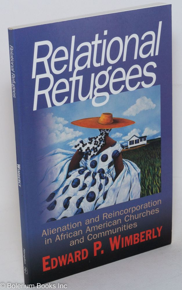 Relational refugees; alienation and reincorporation in African American churches and communities. Edward P. Wimberly.