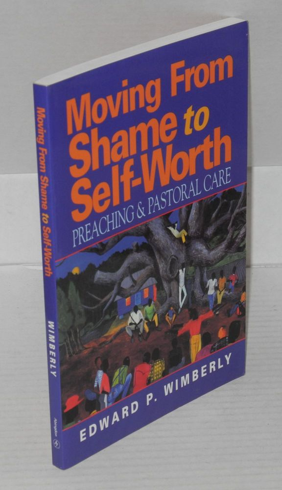 Moving from shame to self-worth; preaching and pastoral care. Edward P. Wimberly.