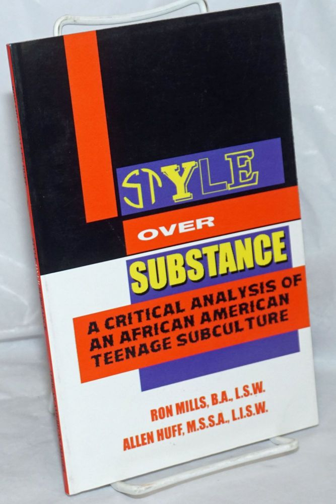 Style over substance; a critical analysis of an African American teenage subculture. Ron Mills, Allen Huff.
